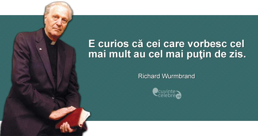 """""""E curios că cei care vorbesc cel mai mult au cel mai puţin de zis."""" Richard Wurmbrand"""