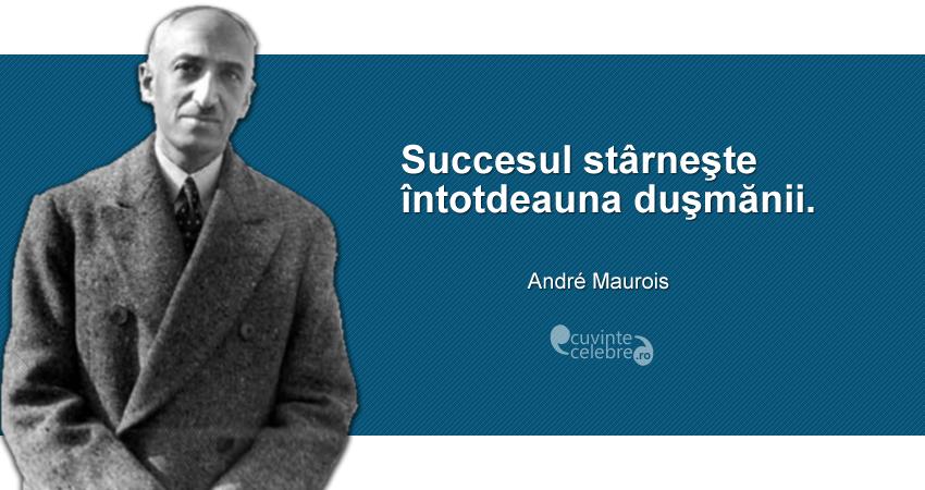 """""""Succesul stârneşte întotdeauna duşmănii."""" André Maurois"""