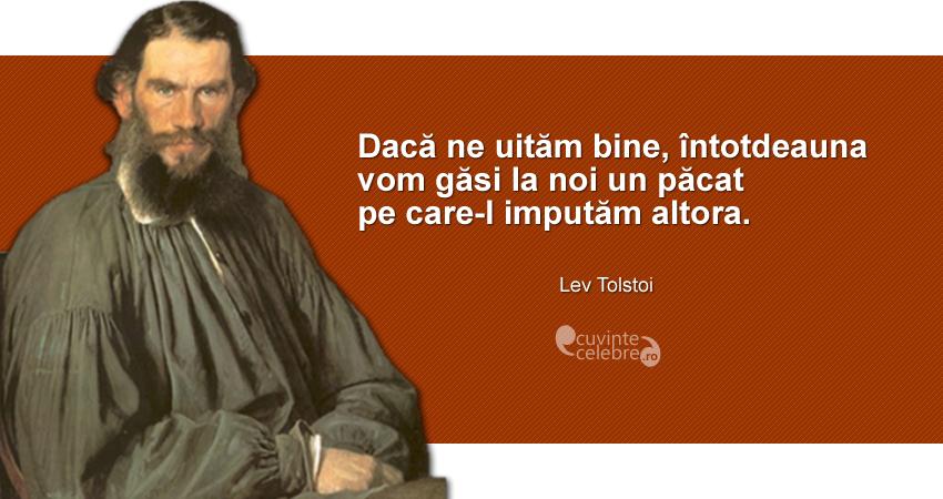 """""""Dacă ne uităm bine, întotdeauna vom găsi la noi un păcat pe care-l imputăm altora."""" Lev Tolstoi"""