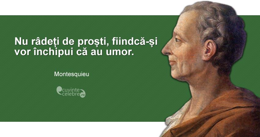 """""""Nu râdeți de proști, fiindcă-și vor închipui că au umor."""" Montesquieu"""