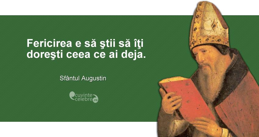 """""""Fericirea e să ştii să îţi doreşti ceea ce ai deja."""" Sfântul Augustin"""