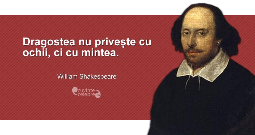 """""""Dragostea nu privește cu ochii, ci cu mintea."""" William Shakespeare"""