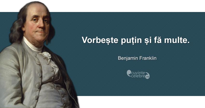"""""""Vorbește puțin și fă multe."""" Benjamin Franklin"""