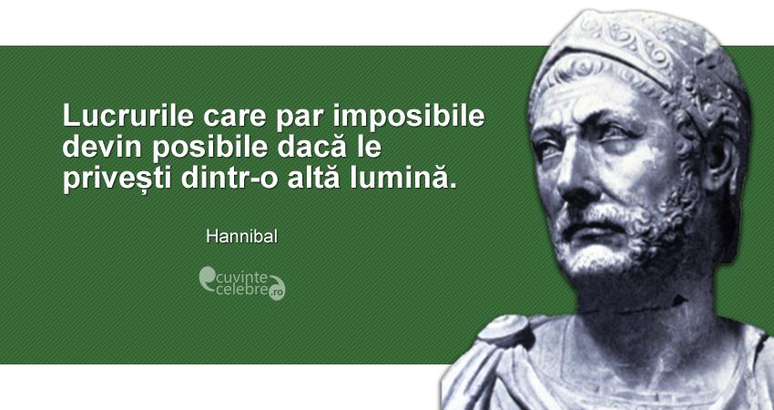 """""""Lucrurile care par imposibile devin posibile dacă le privești dintr-o altă lumină."""" Hannibal"""