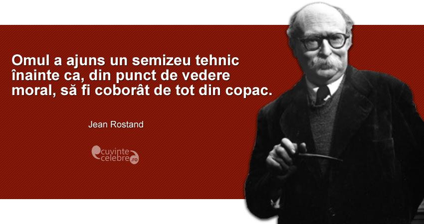 """""""Omul a ajuns un semizeu tehnic înainte ca, din punct de vedere moral, să fi coborât de tot din copac."""" Jean Rostand"""