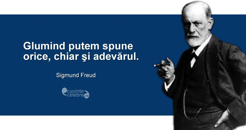 """""""Glumind putem spune orice, chiar şi adevărul."""" Sigmund Freud"""