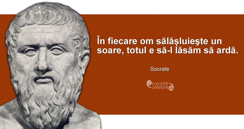 """""""În fiecare om sălășluieşte un soare, totul e să-l lăsăm să ardă."""" Socrate"""