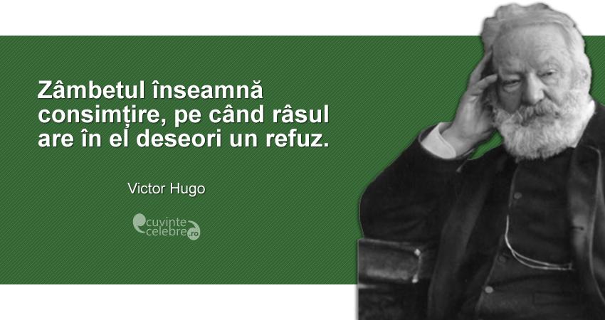 """""""Zâmbetul înseamnă consimțire, pe când râsul are în el deseori un refuz."""" Victor Hugo"""