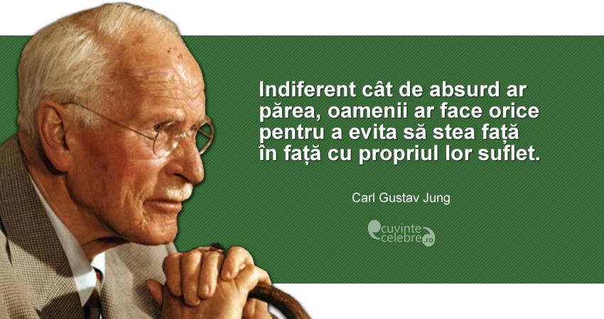 """""""Indiferent cât de absurd ar părea, oamenii ar face orice pentru a evita să stea față în față cu propriul lor suflet."""" Carl Gustav Jung"""