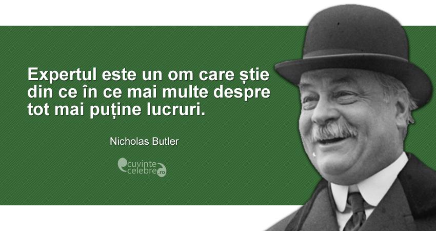 """""""Expertul este un om care știe din ce în ce mai multe despre tot mai puține lucruri."""" Nicholas Butler"""