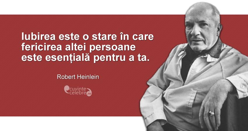 """""""Iubirea este o stare în care fericirea altei persoane este esențială pentru a ta."""" Robert Heinlein"""