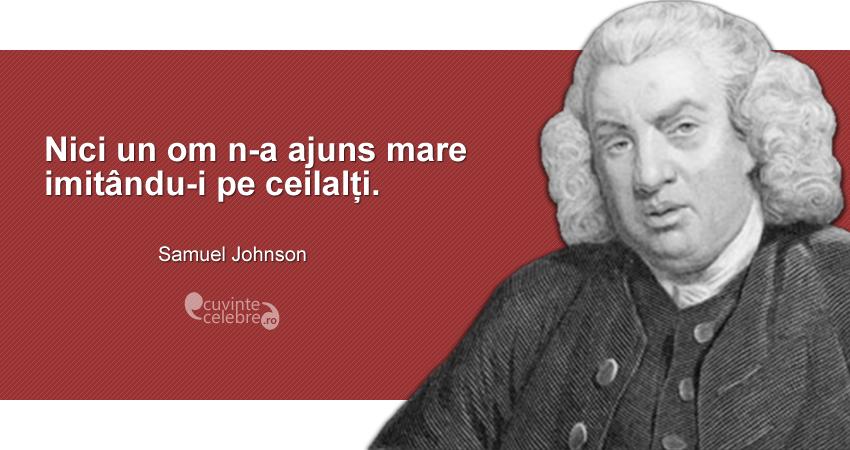 """""""Nici un om n-a ajuns mare imitându-i pe ceilalți."""" Samuel Johnson"""