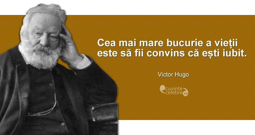 """""""Cea mai mare bucurie a vieții este să fii convins că ești iubit."""" Victor Hugo"""