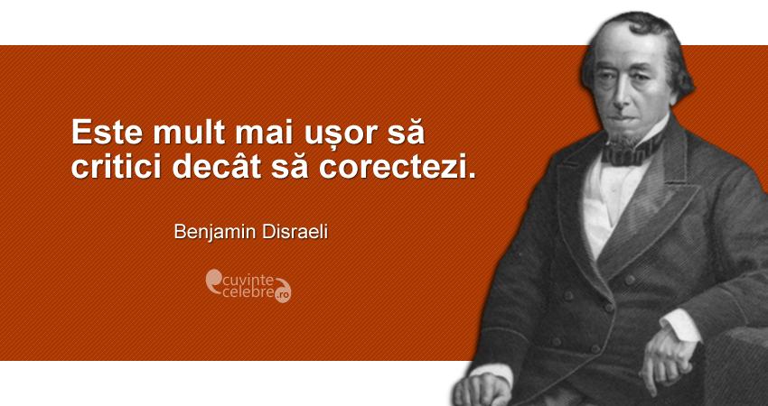 """""""Este mult mai ușor să critici decât să corectezi."""" Benjamin Disraeli"""