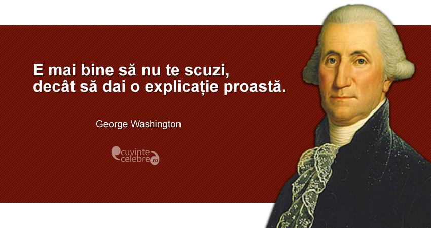 """""""E mai bine să nu te scuzi, decât să dai o explicație proastă."""" George Washington"""