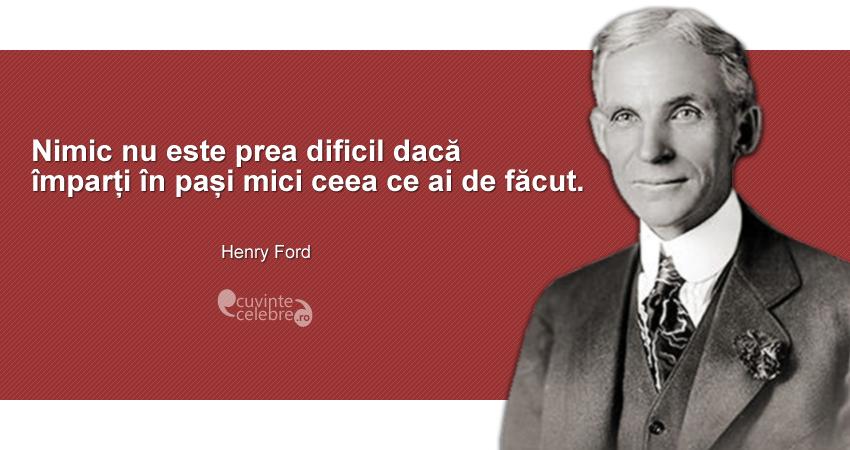 """""""Nimic nu este prea dificil dacă împarți în pași mici ceea ce ai de făcut."""" Henry Ford"""
