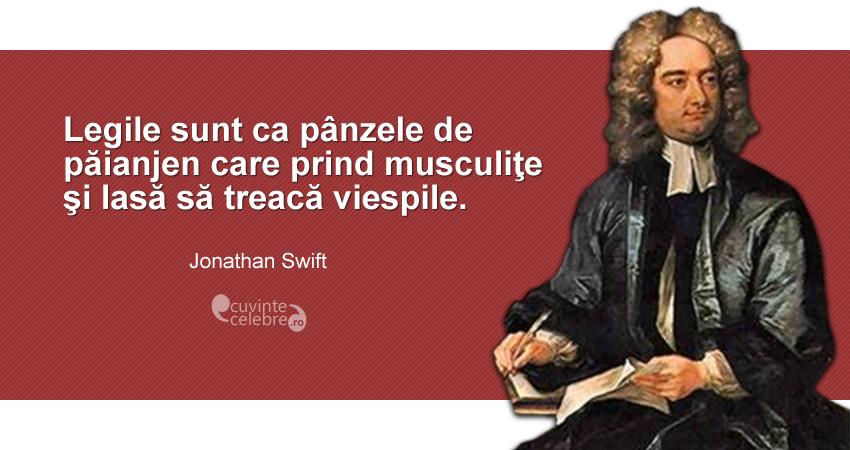"""""""Legile sunt ca pânzele de păianjen care prind musculiţe şi lasă să treacă viespile."""" Jonathan Swift"""
