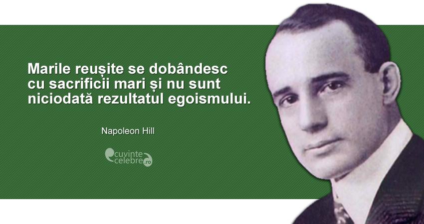 """""""Marile reușite se dobândesc cu sacrificii mari și nu sunt niciodată rezultatul egoismului."""" Napoleon Hill"""