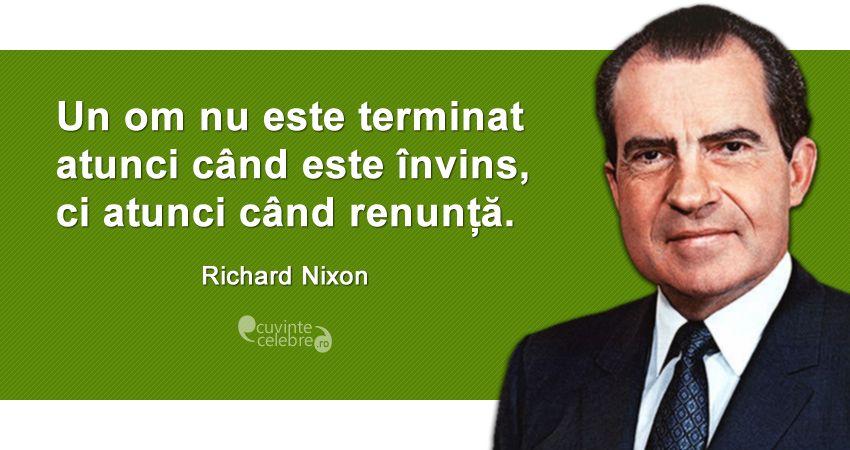 """""""Un om nu este terminat atunci când este învins, ci atunci când renunță."""" Richard Nixon"""