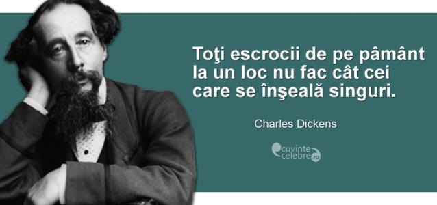 """""""Toţi escrocii de pe pâmânt la un loc nu fac cât cei care se înşeală singuri."""" Charles Dickens"""
