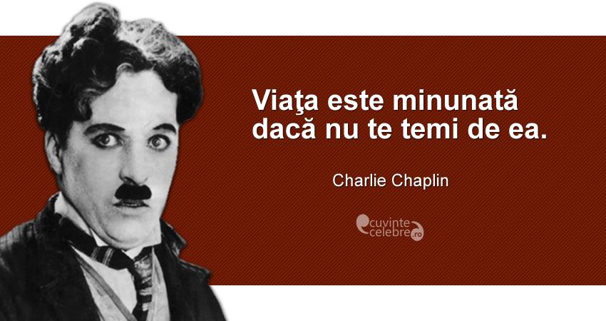 """""""Viaţa este minunată dacă nu te temi de ea."""" Charlie Chaplin"""
