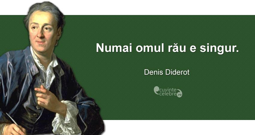 """""""Numai omul rău e singur."""" Denis Diderot"""