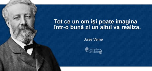 """""""Tot ce un om își poate imagina într-o bună zi un altul va realiza."""" Jules Verne"""