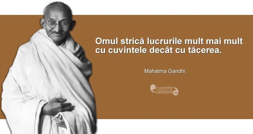 """""""Omul strică lucrurile mult mai mult cu cuvintele decât cu tăcerea."""" Mahatma Gandhi"""