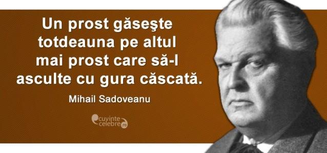 """""""Un prost găseşte totdeauna pe altul mai prost care să-l asculte cu gura căscată."""" Mihail Sadoveanu"""