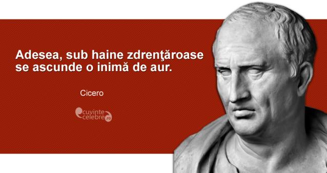 """""""Adesea, sub haine zdrenţăroase se ascunde o inimă de aur."""" Cicero"""