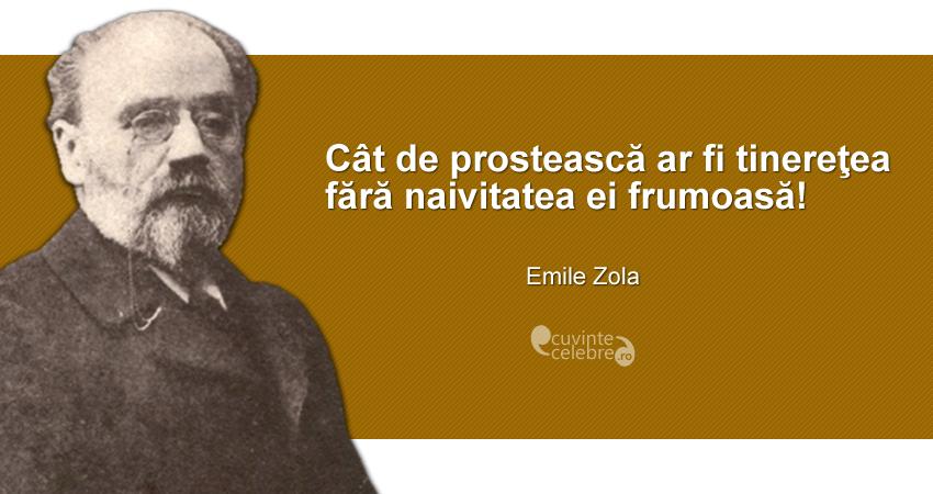 """""""Cât de prostească ar fi tinereţea fără naivitatea ei frumoasă!"""" Emile Zola"""