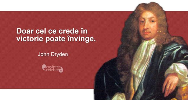"""""""Doar cel ce crede în victorie poate învinge."""" John Dryden"""