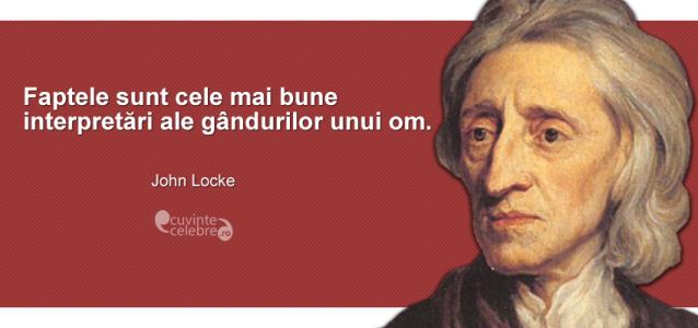 """""""Faptele sunt cele mai bune interpretări ale gândurilor unui om."""" John Locke"""