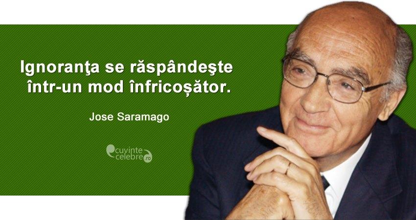 """""""Ignoranţa se răspândeşte într-un mod înfricoșător."""" Jose Saramago"""