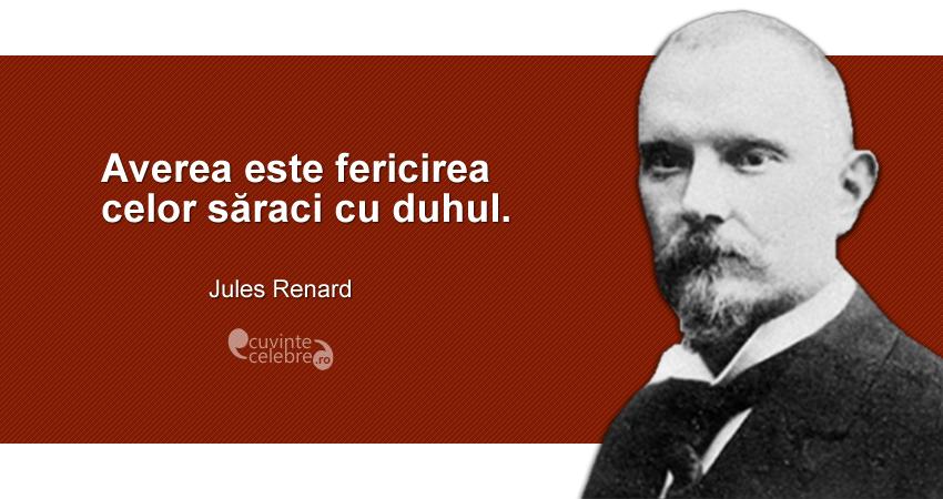 """""""Averea este fericirea celor săraci cu duhul."""" Jules Renard"""