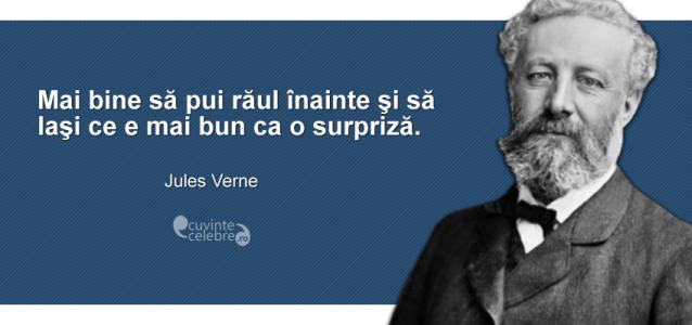 """""""Mai bine să pui răul înainte şi să laşi ce e mai bun ca o surpriză."""" Jules Verne"""