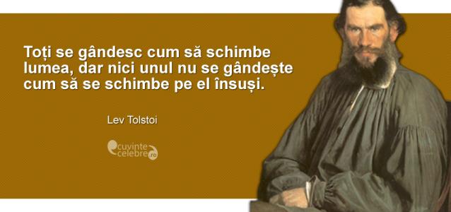 """""""Toți se gândesc cum să schimbe lumea, dar nici unul nu se gândește cum să se schimbe pe el însuși."""" Lev Tolstoi"""