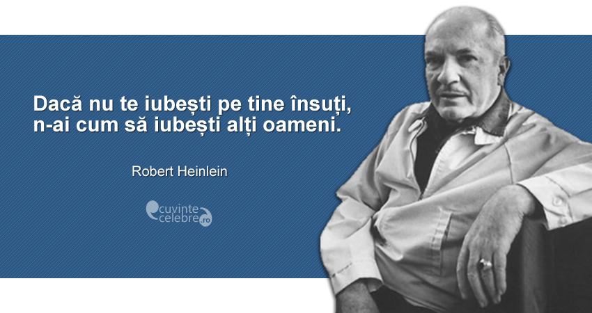 """""""Dacă nu te iubești pe tine însuți, n-ai cum să iubești alți oameni."""" Robert Heinlein"""
