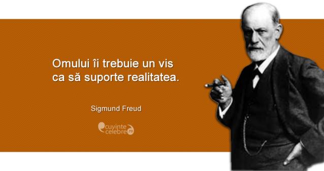 """""""Omului îi trebuie un vis ca să suporte realitatea."""" Sigmund Freud"""