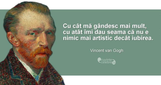 """""""Cu cât mă gândesc mai mult, cu atât îmi dau seama că nu e nimic mai artistic decât iubirea."""" Vincent van Gogh"""