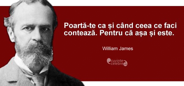 """""""Poartă-te ca și când ceea ce faci contează. Pentru că așa și este."""" William James"""