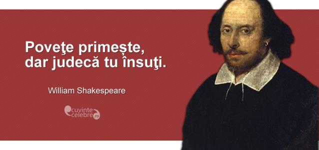 """""""Poveţe primește, dar judecă tu însuţi."""" William Shakespeare"""