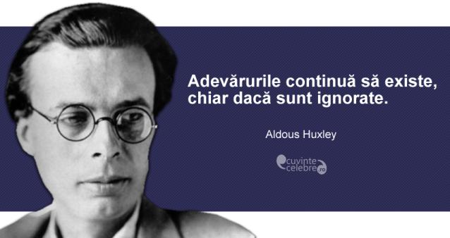 """""""Adevărurile continuă să existe, chiar dacă sunt ignorate."""" Aldous Huxley"""