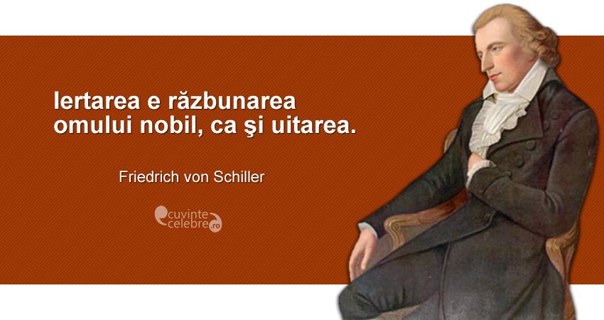 """""""Iertarea e răzbunarea omului nobil, ca şi uitarea."""" Friedrich von Schiller"""