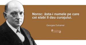 """""""Noroc: ăsta-i numele pe care cei slabi îl dau curajului."""" Georges Duhamel"""