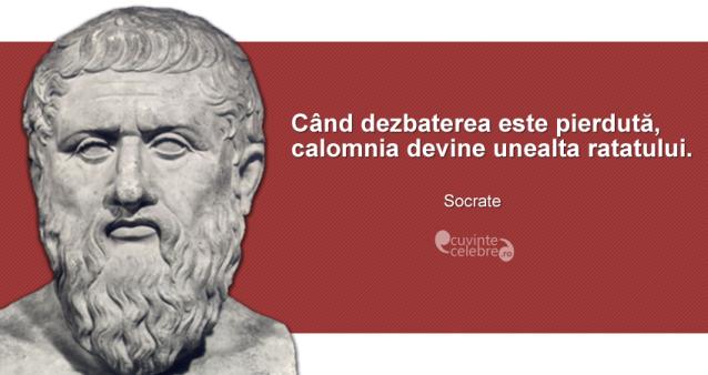 """""""Când dezbaterea este pierdută, calomnia devine unealta ratatului."""" Socrate"""