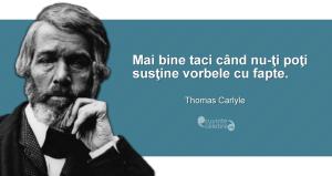 """""""Mai bine taci când nu-ţi poţi susţine vorbele cu fapte."""" Thomas Carlyle"""