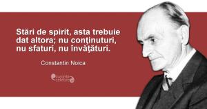 """""""Stări de spirit, asta trebuie dat altora; nu conţinuturi, nu sfaturi, nu învăţături."""" Constantin Noica"""