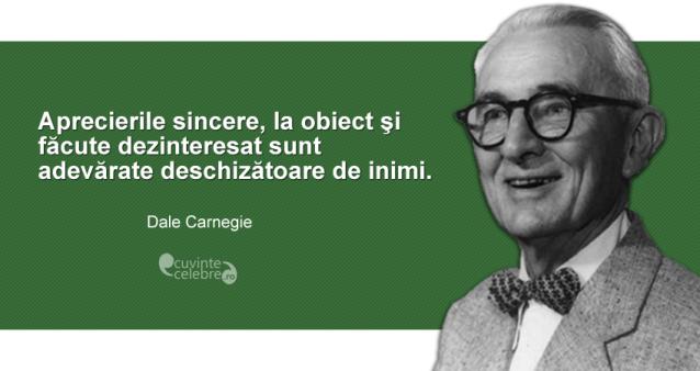 """""""Aprecierile sincere, la obiect şi făcute dezinteresat sunt adevărate deschizătoare de inimi."""" Dale Carnegie"""