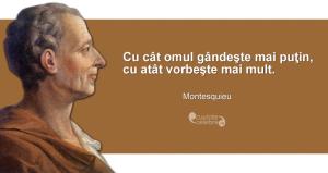 """""""Cu cât omul gândeşte mai puţin, cu atât vorbeşte mai mult."""" Montesquieu"""